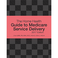The Home Health Guide to Medicare Service Delivery, 2017 Edition