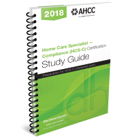 Home Care Specialist - Compliance (HCS-C) Certification Study Guide, 2018