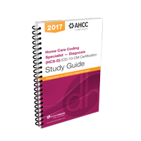 Home Care Coding Specialist - Diagnosis (HCS-D) ICD-10-CM Certification Study Guide, 2017