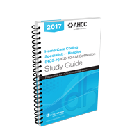 Home Care Coding Specialist - Hospice (HCS-H) ICD-10 Certification Study Guide, 2017