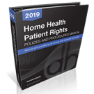 Home Health Patient Rights Policies and Procedures Manual, 2019