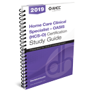 Home Care Clinical Specialist – OASIS (HCS-O) Certification Study Guide, 2019