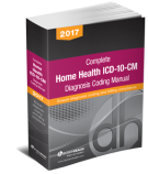 Complete Home Health ICD-10-CM Diagnosis Coding Manual, 2017