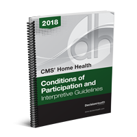 CMS' Home Health Conditions of Participation and Interpretive Guidelines, 2018