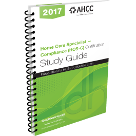 Home Care Specialist – Compliance (HCS-C) Certification Study Guide, 2017