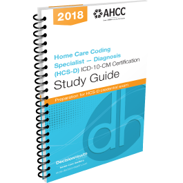 The Home Care Coding Specialist – Diagnosis (HCS-D) ICD-10-CM Certification Study Guide, 2018
