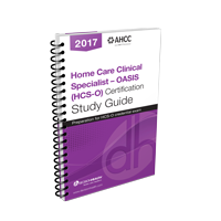 Home Care Clinical Specialist - OASIS (HCS-O) Certification Study Guide, 2017