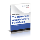 The Homecare Administrator's Field Guide, Third Edition