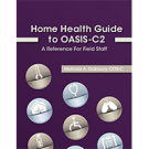 Home Health Guide to OASIS-C2: A Reference for Field Staff
